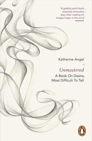 Unmastered A Book on Desire,  Most Difficult to Tell