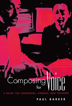 Composing for Voice A Guide for Composers,  Singers,  and Teachers
