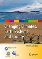 Changing Climates, Earth Systems and Society by John Dodson