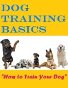 Dog Training Basics - How to Train Your Dog by Eric Spencer