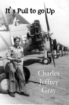 It's Pull to go Up: A Pilots Tale by Jeff Gray