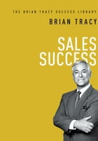 Sales Success (The Brian Tracy Success Library) by Brian Tracy