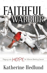 Faithful Warrior: Praying With Hope For Women Battling Cancer