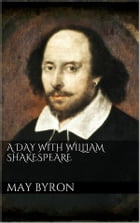 A Day with William Shakespeare by May Byron