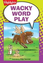 Wacky Word Play by Highlights for Children