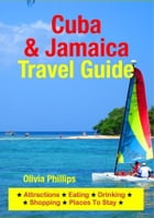 Cuba & Jamaica Travel Guide: Attractions, Eating, Drinking, Shopping & Places To Stay by Olivia Phillips
