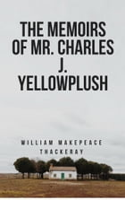 The Memoirs of Mr. Charles J. Yellowplush (Annotated) by William Makepeace Thackeray
