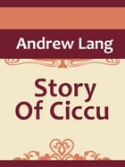 The Story Of Ciccu by Andrew Lang
