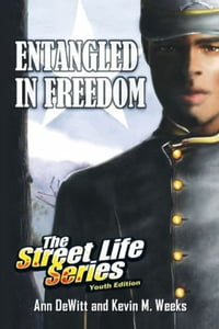 Entangled in Freedom: A Civil War Story: The Street Life Series Youth Edition