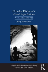 Charles Dickens's Great Expectations: A Cultural Life, 1860–2012