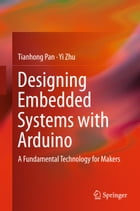 Designing Embedded Systems with Arduino: A Fundamental Technology for Makers by Yi Zhu