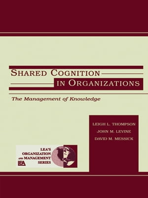 Shared Cognition in Organizations The Management of Knowledge