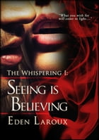 Seeing is Believing: (The Whispering 1) by Eden Laroux
