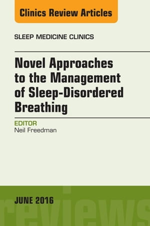 Novel Approaches to the Management of Sleep-Disordered Breathing,  An Issue of Sleep Medicine Clinics,