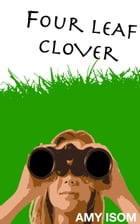 Four Leaf Clover by Amy Isom