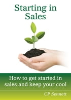 Starting in Sales: How to get started in sales and KEEP your soul. by C P Sennett