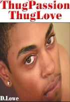D.Lowe's ThugPassion - ThugLove: Part 1 by D.Lowe