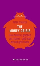 The Money Crisis: How bankers grabbed our money—and how we can get it back