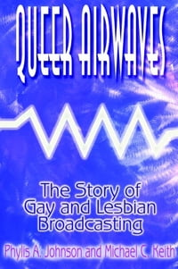 Queer Airwaves: The Story of Gay and Lesbian Broadcasting: The Story of Gay and Lesbian Broadcasting