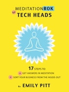 MeditationRok for Tech-Heads: 17 Steps to Get Answers in Meditation and Sort Your Business from the Inside Out by Emily Pitt