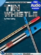 Tin Whistle Lessons for Beginners: Teach Yourself How to Play Tin Whistle (Free Audio Available) by LearnToPlayMusic.com