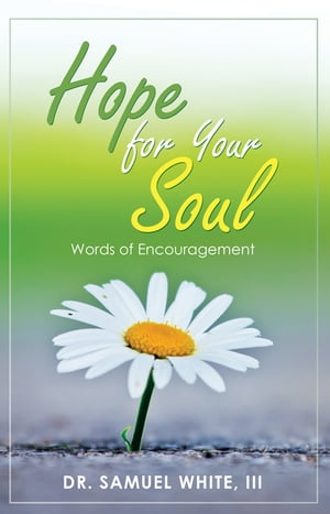 Hope for Your Soul: Words of Encouragement by Dr. Samuel White III