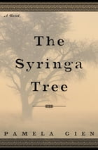 The Syringa Tree: A Novel by Pamela Gien