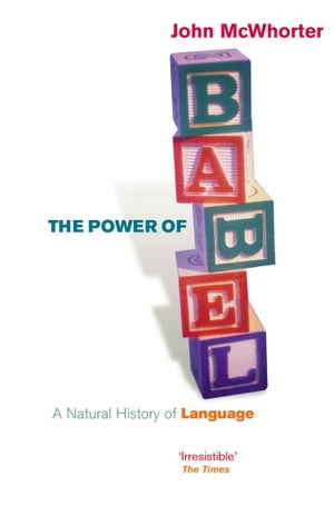 The Power Of Babel A Natural History of Language