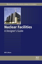 Nuclear Facilities: A Designer's Guide by Bill Collum