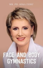 Face and body gymnastics: How to stop ageing by Seka Zebic
