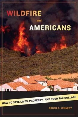 Book Wildfire and Americans: How to Save Lives, Property, and Your Tax Dollars by Roger G. Kennedy