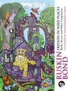 Friends in Wild Places: Birds, Beasts and Other Companions by Ruskin Bond