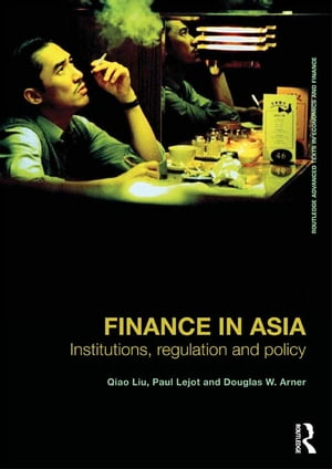 Finance in Asia Institutions,  Regulation and Policy