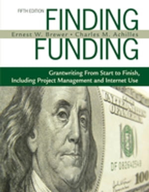 Finding Funding Grantwriting From Start to Finish,  Including Project Management and Internet Use