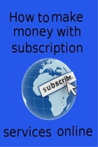 How to make money with subscription services online by adel laida