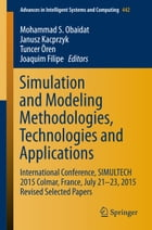 Simulation and Modeling Methodologies, Technologies and Applications: International Conference, SIMULTECH 2015 Colmar, France, July 21-23, 2015 Revise by Mohammad S. Obaidat