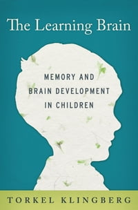 The Learning Brain:Memory and Brain Development in Children: Memory and Brain Development in…