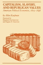 Capitalism, Slavery, and Republican Values: American Political Economists, 1819-1848