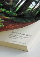 Reading The Trail: Exploring The Literature And Natural History Of The California Crest by Corey Lee Lewis