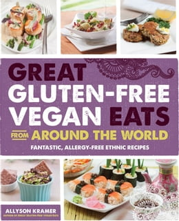 Book Great Gluten-Free Vegan Eats From Around the World: Fantastic, Allergy-Free Ethnic Recipes by Allyson Kramer