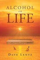 Alcohol or Life by Dave Lentz