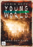 Young World - Nach dem Ende: Roman by Chris Weitz