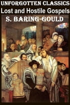 The Lost and Hostile Gospels by S. Baring-Gould