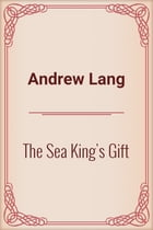 The Sea King's Gift by Andrew Lang