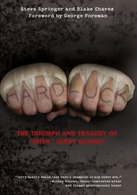 """Hard Luck: The Triumph and Tragedy of """"Irish"""" Jerry Quarry"""