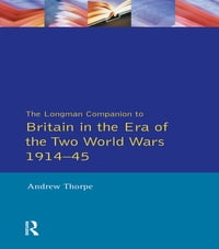 Longman Companion to Britain in the Era of the Two World Wars 1914-45, The