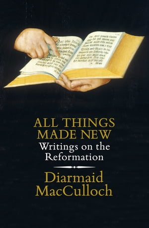 All Things Made New Writings on the Reformation