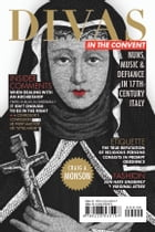 Divas in the Convent: Nuns, Music, and Defiance in Seventeenth-Century Italy by Craig A. Monson