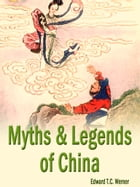 Myths And Legends Of China by Edward T.C. Werner
