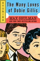 The Many Loves of Dobie Gillis: Stories by Max Shulman